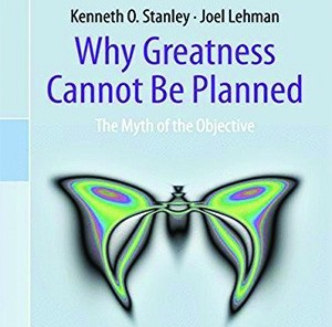 Why Greatness Cannot Be Planned: The Myth of the Objective